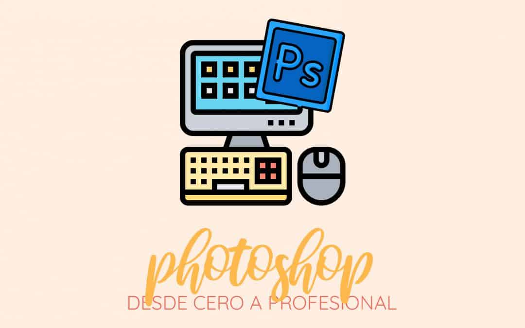 Adobe Photoshop CC: Desde Cero a Profesional
